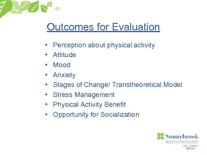 Outcomes for Evaluation • • Perception about physical activity Attitude Mood Anxiety Stages of