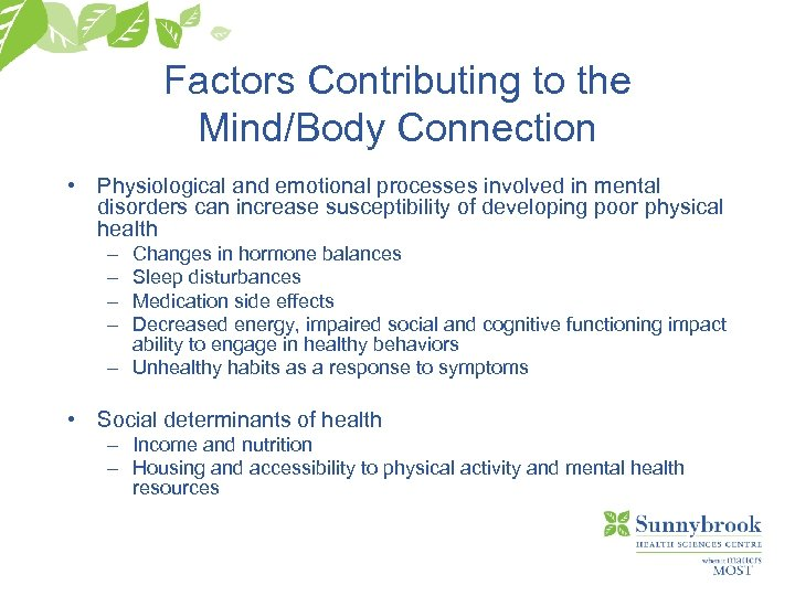 Factors Contributing to the Mind/Body Connection • Physiological and emotional processes involved in mental
