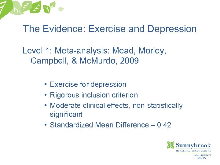 The Evidence: Exercise and Depression Level 1: Meta-analysis: Mead, Morley, Campbell, & Mc. Murdo,