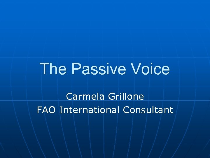 The Passive Voice Carmela Grillone FAO International Consultant