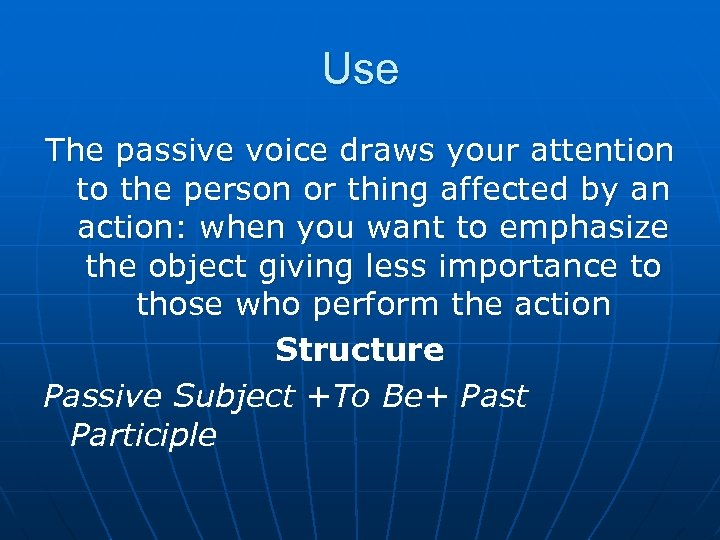Use The passive voice draws your attention to the person or thing affected by