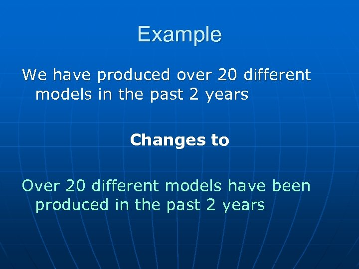Example We have produced over 20 different models in the past 2 years Changes