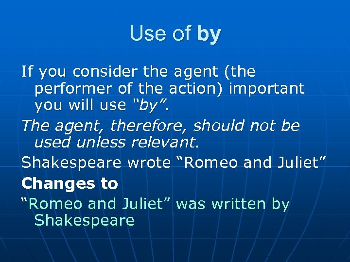 Use of by If you consider the agent (the performer of the action) important