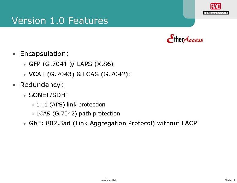Version 1. 0 Features • Encapsulation: • GFP (G. 7041 )/ LAPS (X. 86)