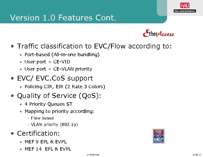 Version 1. 0 Features Cont. • Traffic classification to EVC/Flow according to: • Port-based