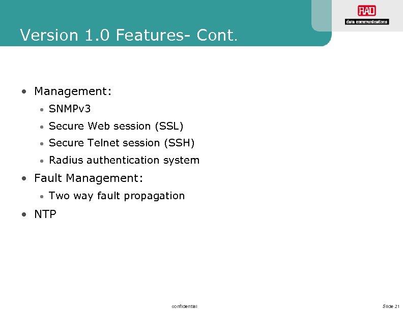 Version 1. 0 Features- Cont. • Management: • SNMPv 3 • Secure Web session