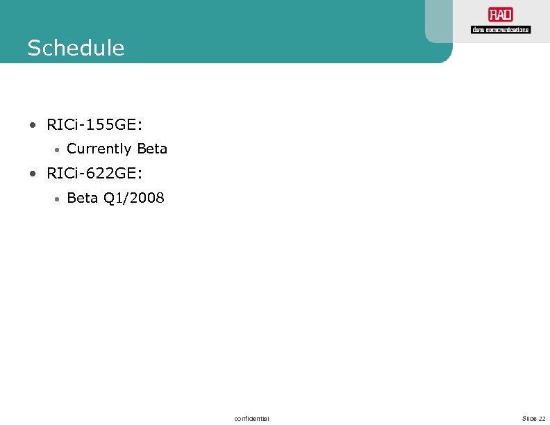 Schedule • RICi-155 GE: • Currently Beta • RICi-622 GE: • Beta Q 1/2008