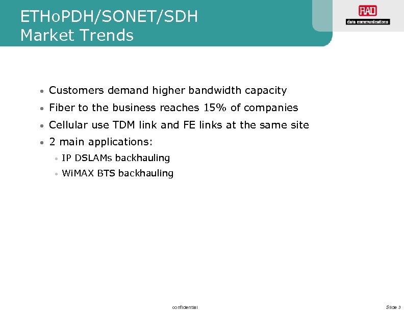 ETHo. PDH/SONET/SDH Market Trends • Customers demand higher bandwidth capacity • Fiber to the