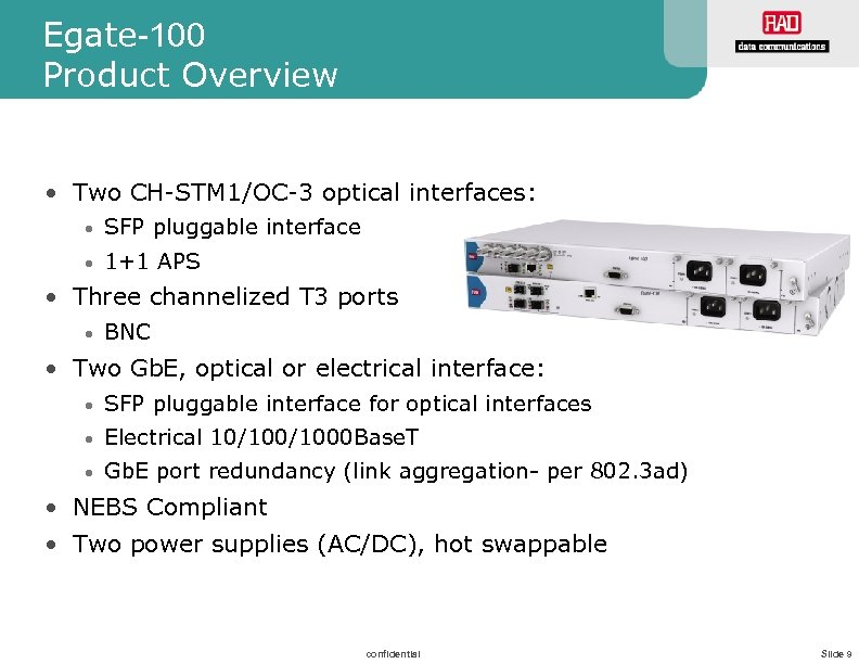 Egate-100 Product Overview • Two CH-STM 1/OC-3 optical interfaces: • SFP pluggable interface •