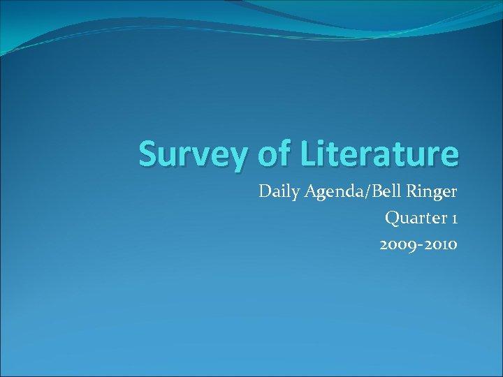 Survey of Literature Daily Agenda/Bell Ringer Quarter 1 2009 -2010