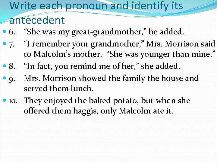 """Write each pronoun and identify its antecedent 6. 7. """"She was my great-grandmother, """""""