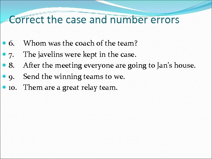 Correct the case and number errors 6. 7. 8. 9. 10. Whom was the
