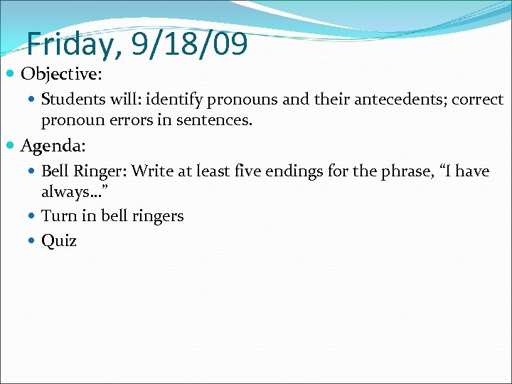 Friday, 9/18/09 Objective: Students will: identify pronouns and their antecedents; correct pronoun errors in
