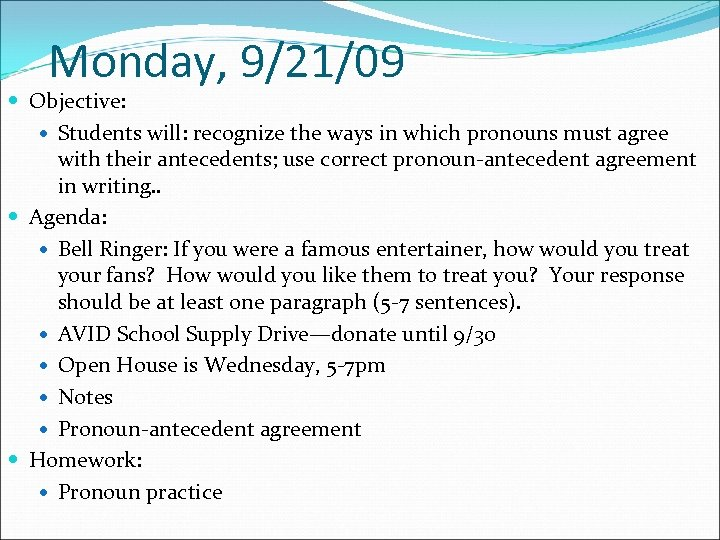 Monday, 9/21/09 Objective: Students will: recognize the ways in which pronouns must agree with