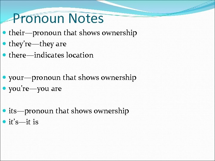 Pronoun Notes their—pronoun that shows ownership they're—they are there—indicates location your—pronoun that shows ownership