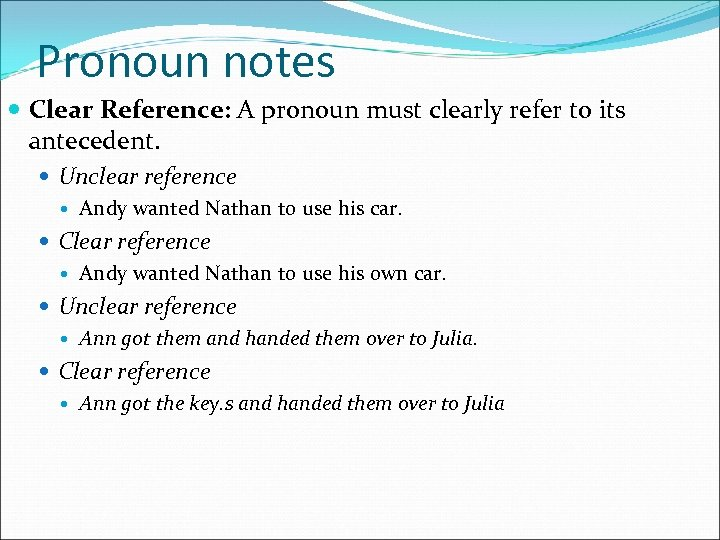 Pronoun notes Clear Reference: A pronoun must clearly refer to its antecedent. Unclear reference