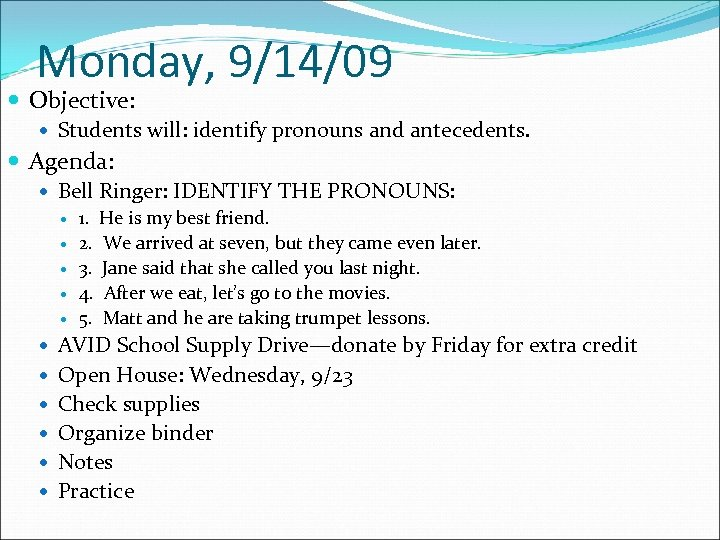Monday, 9/14/09 Objective: Students will: identify pronouns and antecedents. Agenda: Bell Ringer: IDENTIFY THE