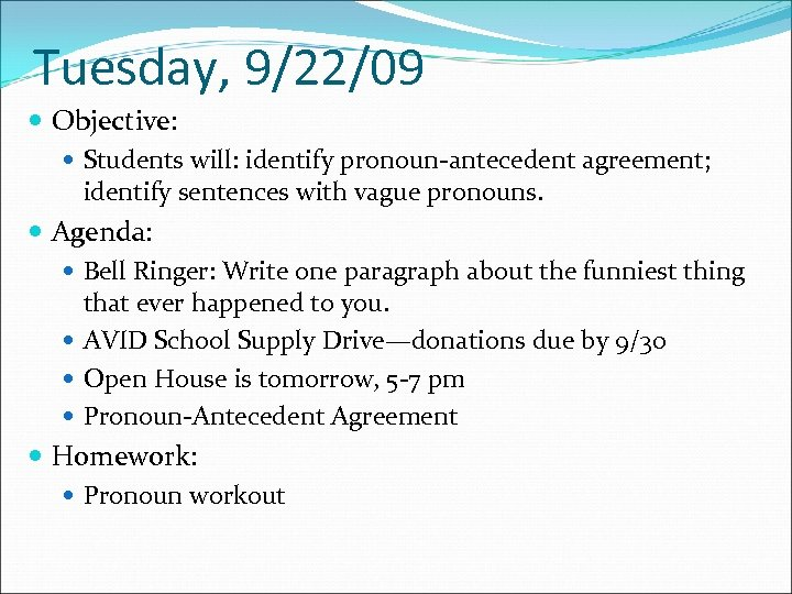 Tuesday, 9/22/09 Objective: Students will: identify pronoun-antecedent agreement; identify sentences with vague pronouns. Agenda: