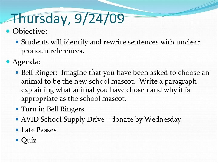 Thursday, 9/24/09 Objective: Students will identify and rewrite sentences with unclear pronoun references. Agenda: