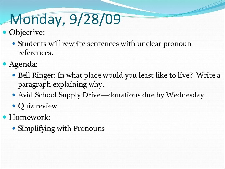 Monday, 9/28/09 Objective: Students will rewrite sentences with unclear pronoun references. Agenda: Bell Ringer: