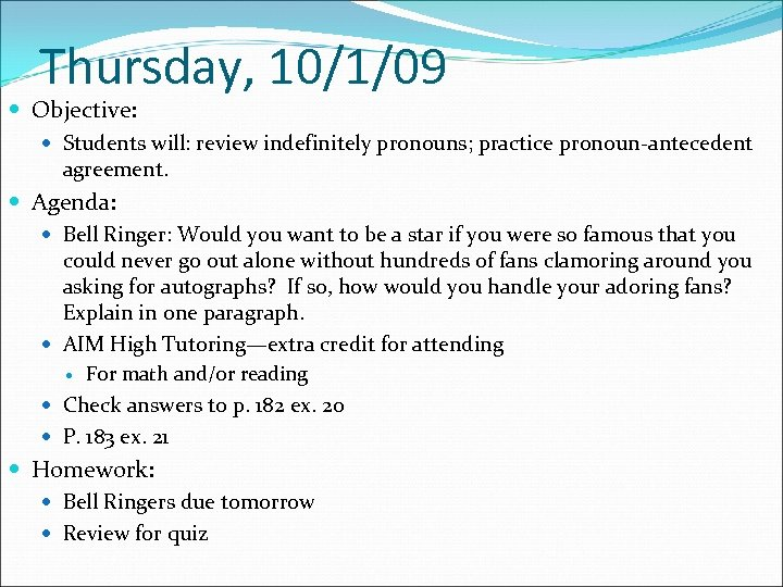 Thursday, 10/1/09 Objective: Students will: review indefinitely pronouns; practice pronoun-antecedent agreement. Agenda: Bell Ringer: