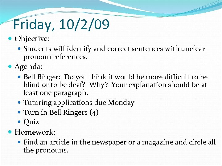 Friday, 10/2/09 Objective: Students will identify and correct sentences with unclear pronoun references. Agenda: