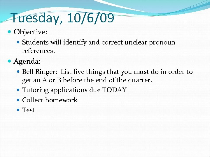 Tuesday, 10/6/09 Objective: Students will identify and correct unclear pronoun references. Agenda: Bell Ringer: