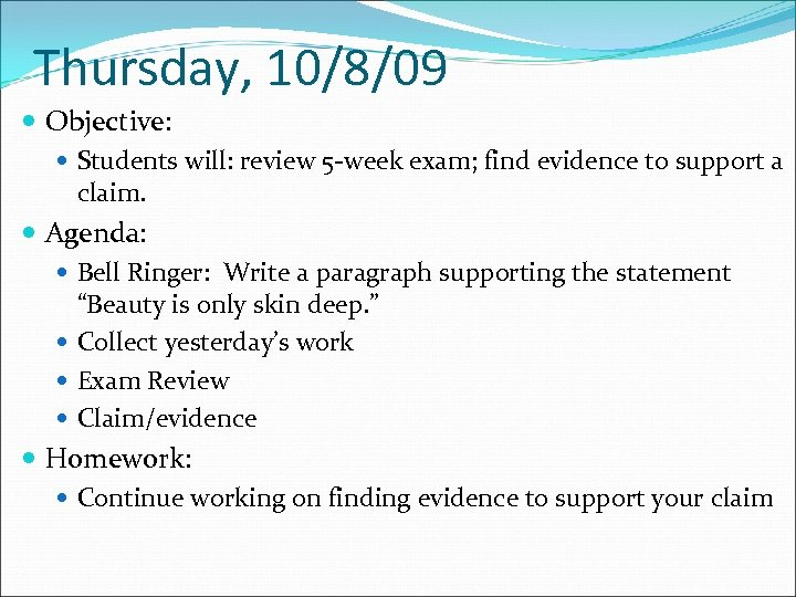 Thursday, 10/8/09 Objective: Students will: review 5 -week exam; find evidence to support a
