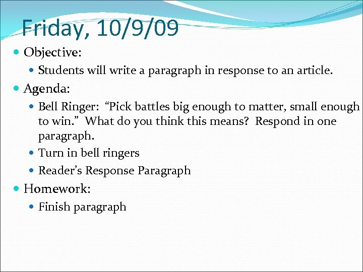 Friday, 10/9/09 Objective: Students will write a paragraph in response to an article. Agenda: