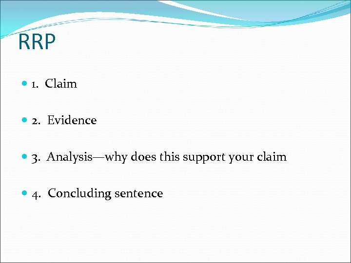 RRP 1. Claim 2. Evidence 3. Analysis—why does this support your claim 4. Concluding