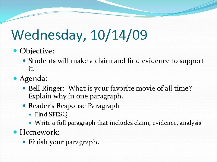 Wednesday, 10/14/09 Objective: Students will make a claim and find evidence to support it.