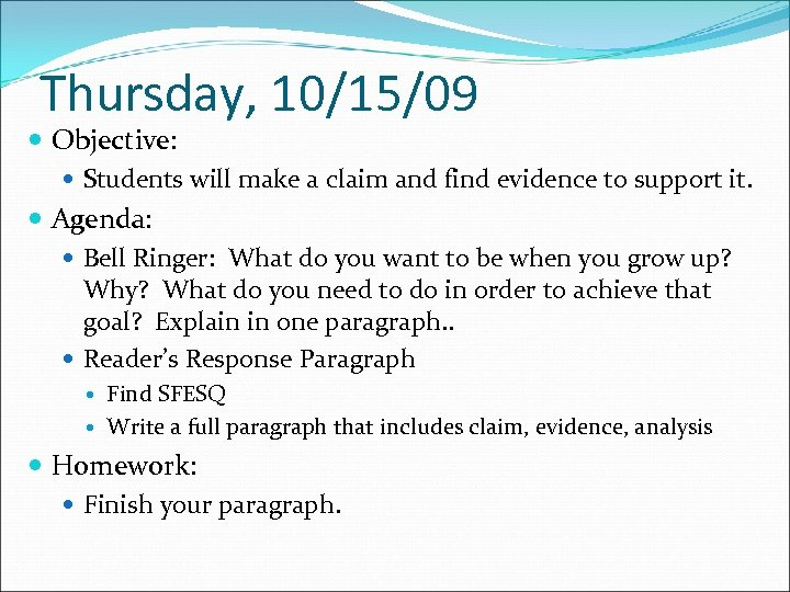 Thursday, 10/15/09 Objective: Students will make a claim and find evidence to support it.