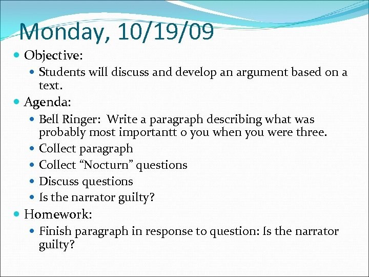 Monday, 10/19/09 Objective: Students will discuss and develop an argument based on a text.