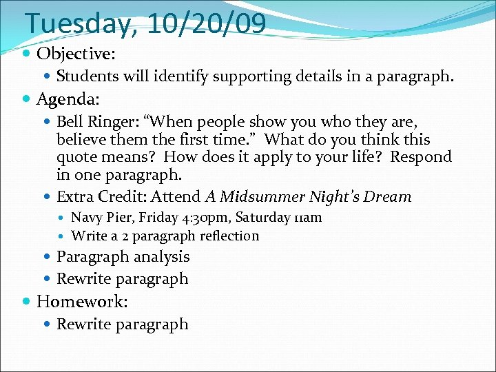 Tuesday, 10/20/09 Objective: Students will identify supporting details in a paragraph. Agenda: Bell Ringer: