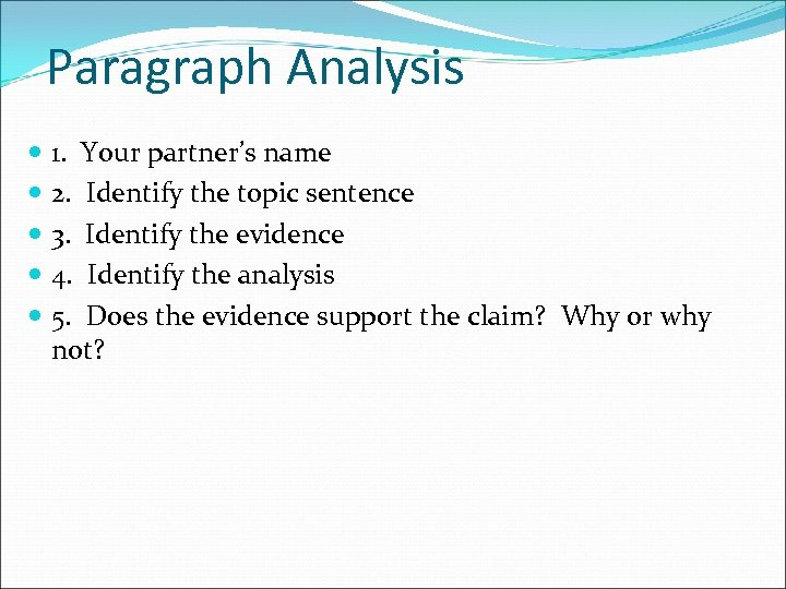 Paragraph Analysis 1. Your partner's name 2. Identify the topic sentence 3. Identify the