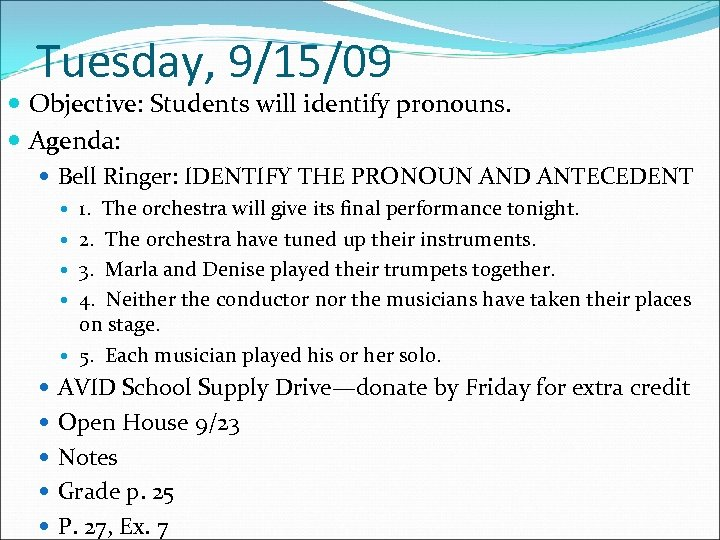 Tuesday, 9/15/09 Objective: Students will identify pronouns. Agenda: Bell Ringer: IDENTIFY THE PRONOUN AND