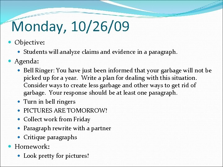 Monday, 10/26/09 Objective: Students will analyze claims and evidence in a paragraph. Agenda: Bell