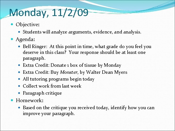 Monday, 11/2/09 Objective: Students will analyze arguments, evidence, and analysis. Agenda: Bell Ringer: At