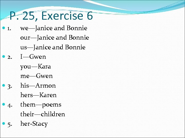 P. 25, Exercise 6 1. 2. 3. 4. 5. we—Janice and Bonnie our—Janice and
