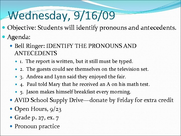 Wednesday, 9/16/09 Objective: Students will identify pronouns and antecedents. Agenda: Bell Ringer: IDENTIFY THE