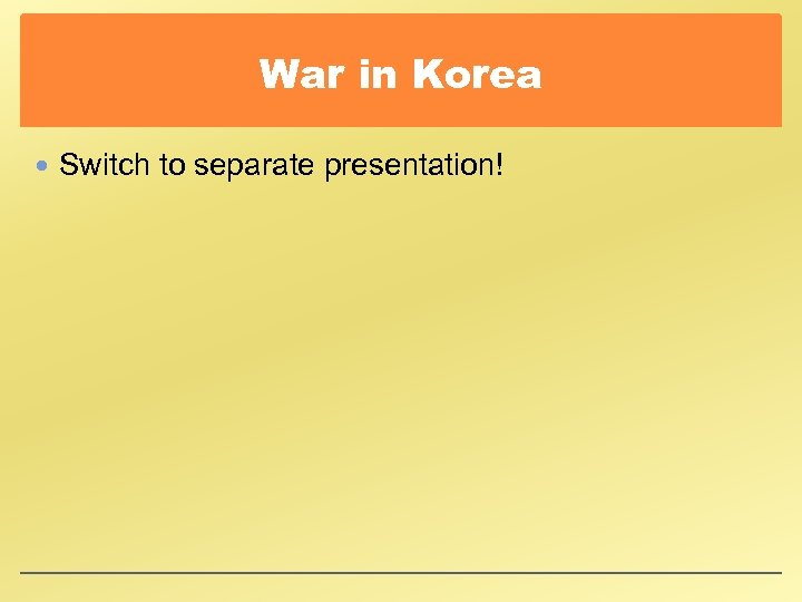 War in Korea Switch to separate presentation!