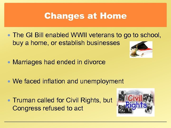Changes at Home The GI Bill enabled WWII veterans to go to school, buy