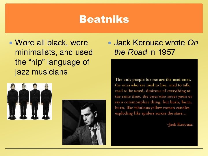 "Beatniks Wore all black, were minimalists, and used the ""hip"" language of jazz musicians"