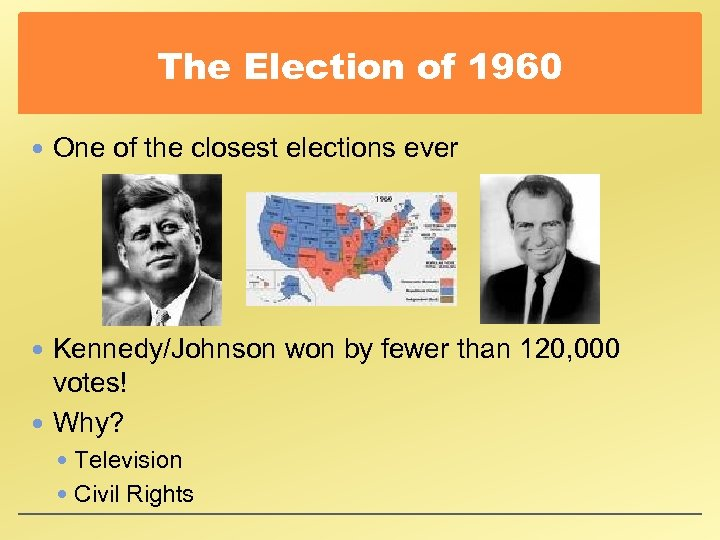 The Election of 1960 One of the closest elections ever Kennedy/Johnson won by fewer