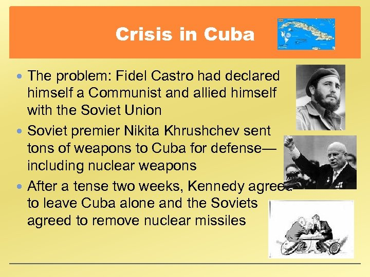 Crisis in Cuba The problem: Fidel Castro had declared himself a Communist and allied