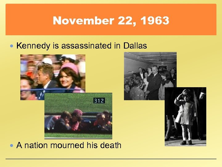 November 22, 1963 Kennedy is assassinated in Dallas A nation mourned his death