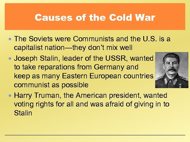 Causes of the Cold War The Soviets were Communists and the U. S. is