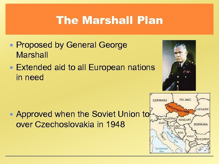 The Marshall Plan Proposed by General George Marshall Extended aid to all European nations