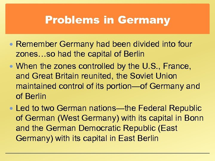 Problems in Germany Remember Germany had been divided into four zones…so had the capital