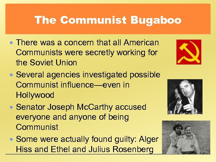 The Communist Bugaboo There was a concern that all American Communists were secretly working